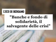 L'Eco di Bergamo, il fondo di solidarietà vero salvagente delle crisi bancarie