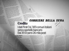 Corriere della Sera, First Cisl, filiali chiuse e comuni senza servizi