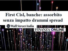 Wall Street Italia, First Cisl, banche, assorbito senza drammi impatto spread