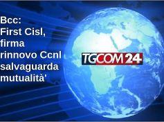 TgCom24, First Cisl, con rinnovo contratto di lavoro salvaguardata la mutualità