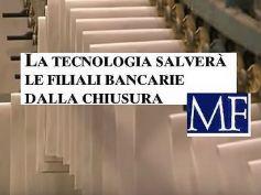 Milano Finanza, il digitale e le banche, la tecnologia salverà le filiali?