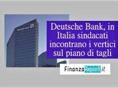 Finanza Report, sindacati e Deutsche Bank si vedono per ricadute del piano