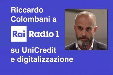 Colombani a Rai Radio 1 su esuberi UniCredit e digitalizzazione in Italia