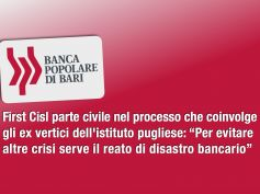 Popolare Bari, First Cisl parte civile, vogliamo la verità, non paghino i lavoratori