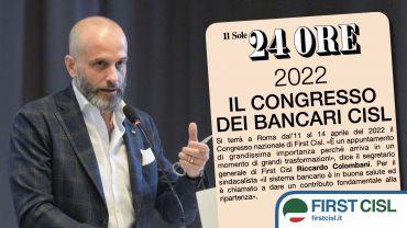 Aprile 2022, congresso First Cisl. Colombani, sarà momento importante in periodo di grandi trasformazioni. Sul Sole 24 Ore